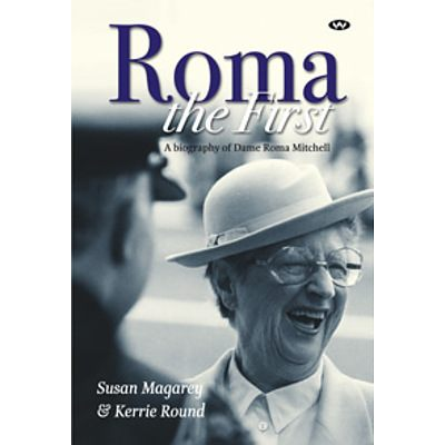 Book: Susan Magarey and Kerrie Round, Roma the First: A biography of Dame Roma Mitchell, signed by the author