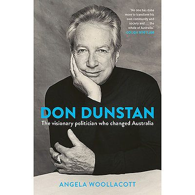 Book: Don Dunstan: The visionary politician who changed Australia by Angela Woollacott - with a personalised signing for the winning bidder by the author
