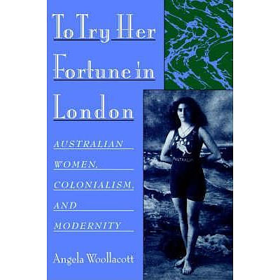 Book: To Try Her Fortune in London: Australian Women, Colonialism and Modernity by Angela Woollacott - with a personalised signing for the winning bidder by the author