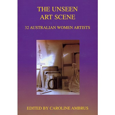 Book: The unseen art scene : 32 Australian women artists, edited and signed by Caroline Ambrus