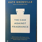 Book: The Case Against Fragrance by Kate Grenville - with a personalised signing for the winning bidder by the author