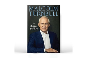 "Book: ""A Bigger Picture""  Malcom Turnbull - signed"